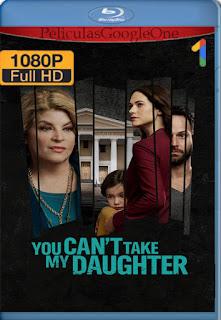 You Can't Take My Daughter (2020) [1080p Web-Dl] [Latino-Inglés] [LaPipiotaHD]