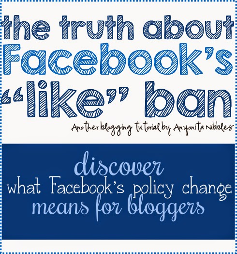 The Truth About Facebook's Like Ban: What the Policy Change means for Bloggers from Anyonita Nibbles