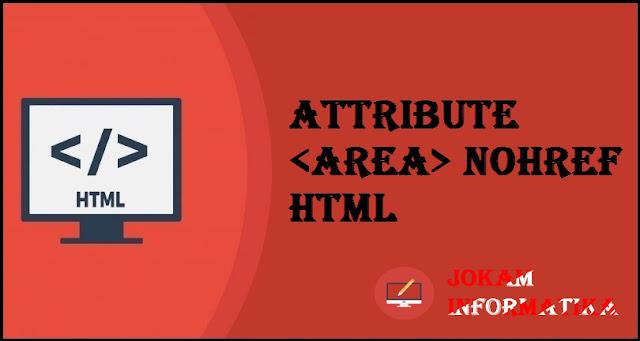 Tagging <area> Nohref Attribute Pada Bahasa Pemrograman HTML - JOKAM INFORMATIKA