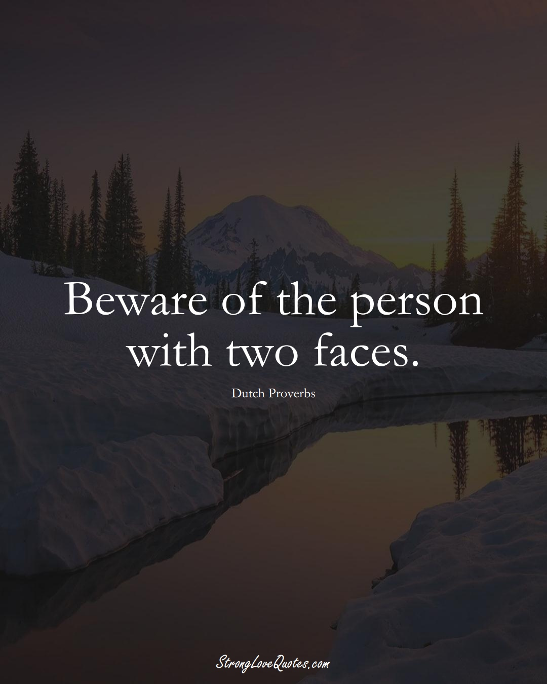 Beware of the person with two faces. (Dutch Sayings);  #EuropeanSayings