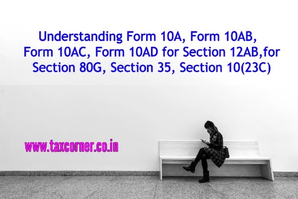 Understanding Form 10A, Form 10AB, Form 10AC, Form 10AD for Section 12AB, Section 80G, Section 35, Section 10(23C)