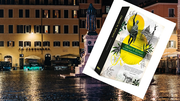 """""""Obiad w Rzymie""""  – fascynująca kulinarna podróż w czasie i przestrzeni"""