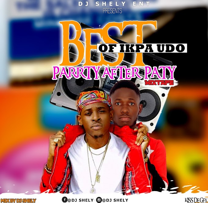 Dj Shely-Best Of Ikpa Udo Party After Party Mix