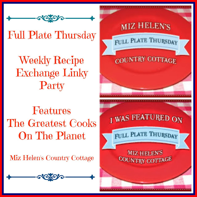 Full Plate Thursday,398 at Miz Helen's Country Cottage