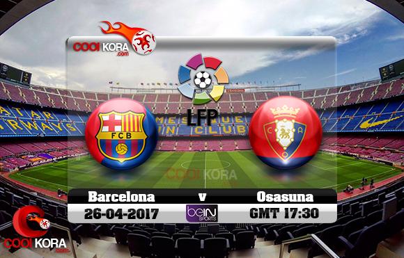مشاهدة مباراة برشلونة وأوساسونا اليوم 26-4-2017 في الدوري الأسباني