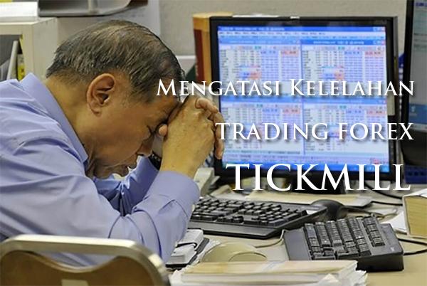 Cara mengatasi Kelelahan trading forex TICKMILL