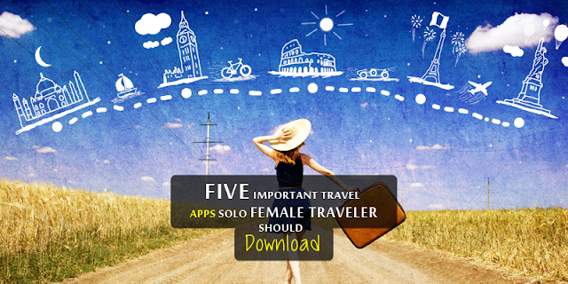 5 Important Travel Apps Solo Female Traveler Should Download