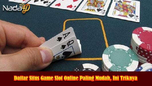 Daftar Situs Game Slot Online Paling Mudah, Ini Triknya