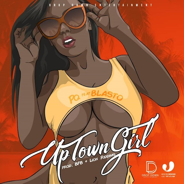 PQ X BLASTO - UPTOWN GIRL (AUDIO+VIDEO) - DROP DOWN ENTERTAINMENT - 2019