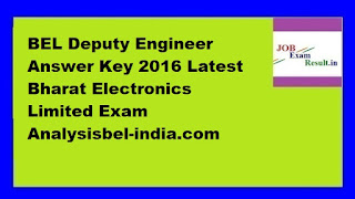 BEL Deputy Engineer Answer Key 2016 Latest Bharat Electronics Limited Exam Analysisbel-india.com