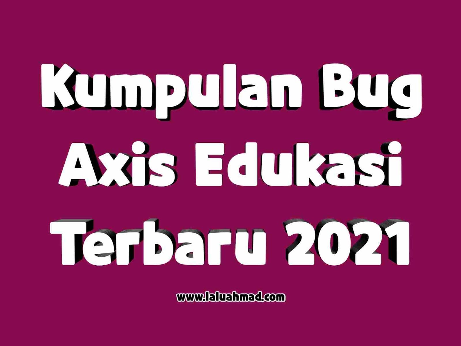 Kumpulan Bug Axis Edukasi Terbaru 2021