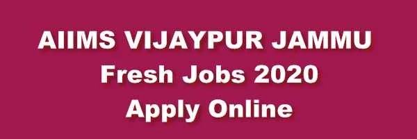 J&K AIIMS Vijaypur (Jammu) Jobs Notification 2020