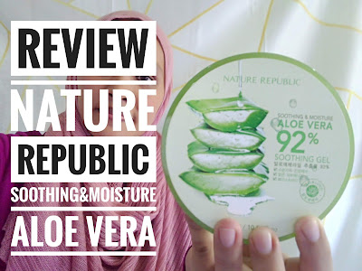Review Nature Republic || Soothing & Moisture Aloe Vera Gel