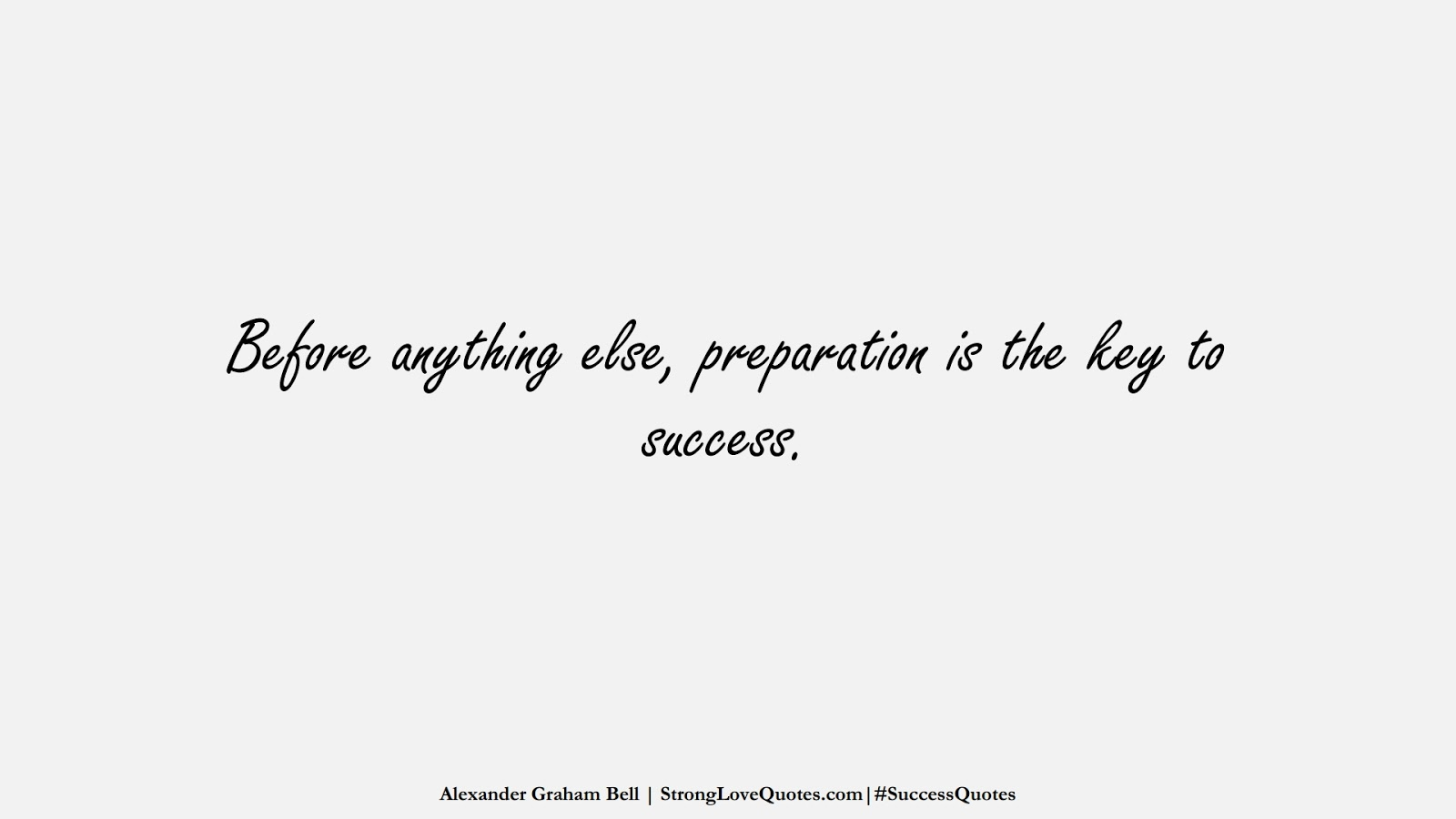 Before anything else, preparation is the key to success. (Alexander Graham Bell);  #SuccessQuotes
