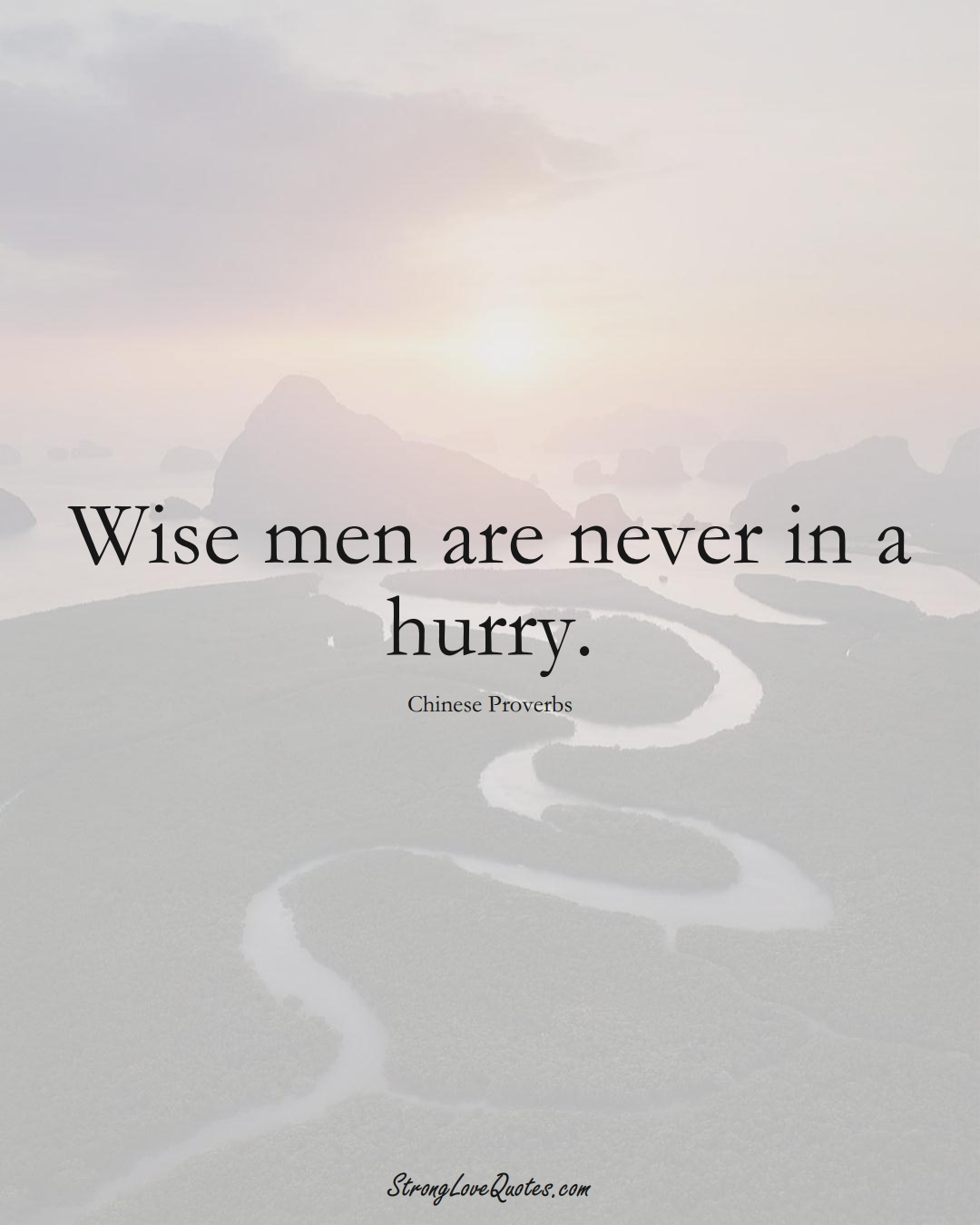 Wise men are never in a hurry. (Chinese Sayings);  #AsianSayings