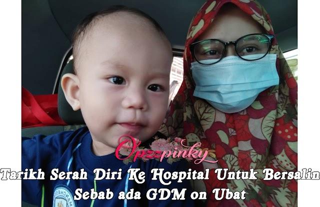 Tarikh Serah Diri Ke Hospital Untuk Bersalin Sebab ada GDM on Ubat