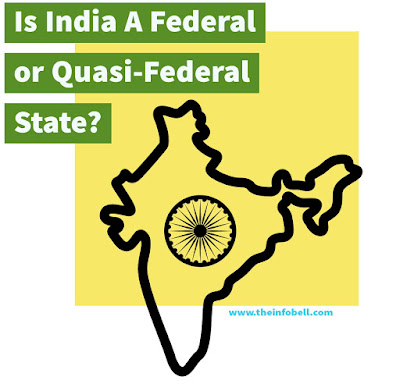 TUSSLE OF INDIAN POLITY, FEDERAL CHARACTERISTIC OF INDIAN POLITICS, COMPARISON BETWEEN FEDERALISM AND UNITARY FORM OF GOVERNMENT, IS INDIA A FEDERAL OR QUASI-FEDERAL STATE?