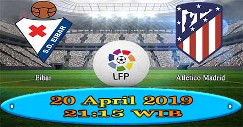 Prediksi Bola855 Eibar vs Atletico Madrid 20 April 2019