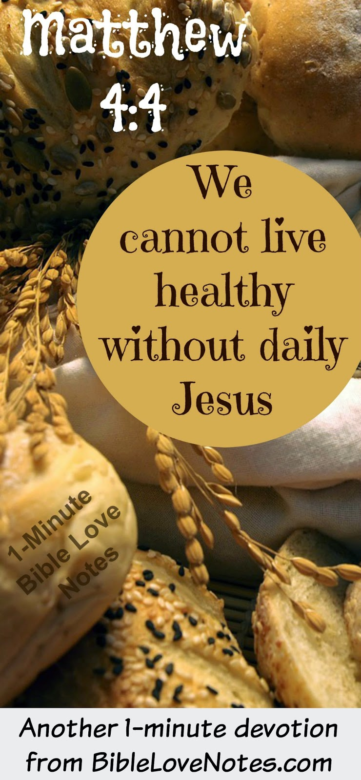 Daily Bread, Matthew 4:4, Man does not live by bread alone, we need Jesus like our daily bread