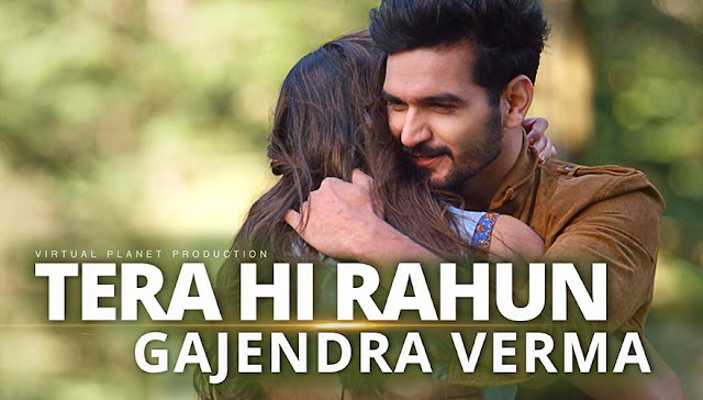 Tera Hi Rahun Hindi song by Gajendra Verma