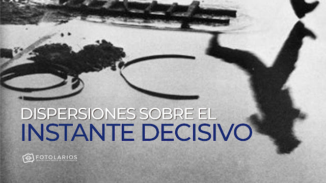 Dispersiones sobre el Instante decisivo