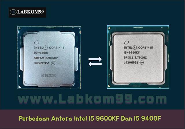 Perbedaan Antara Intel I5 9600KF Dan I5 9400F
