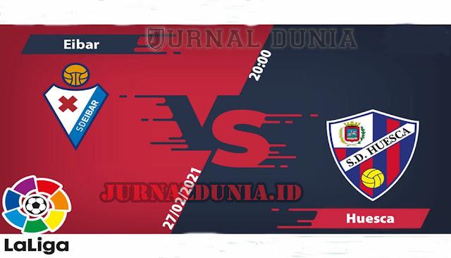 Prediksi Eibar vs Huesca  , Sabtu 27 Februari 2021 Pukul 20.00 WIB @beIN Sports