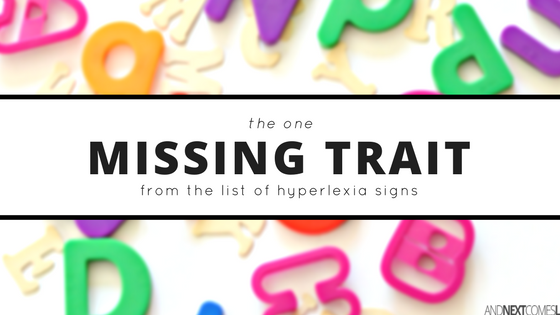 Taking a closer look at the signs of hyperlexia and what I think it missing from the list from And Next Comes L