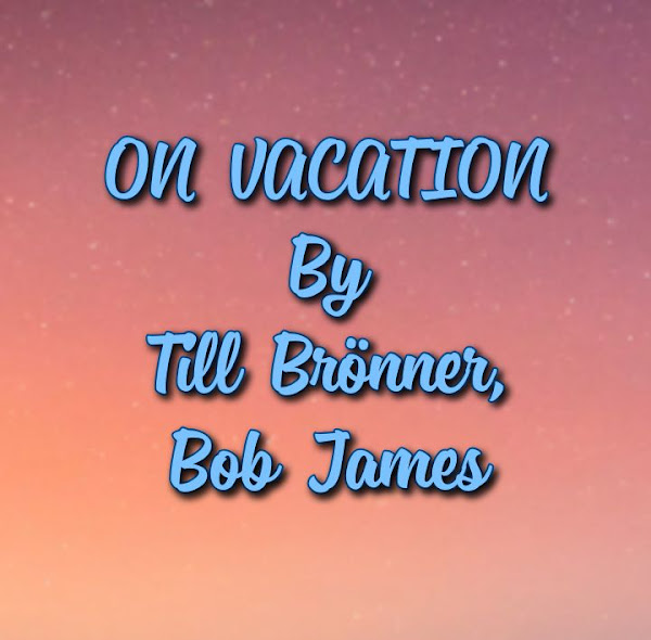 Jazz Music: On Vacation (14-Track Album) By Till Bronner and Bob James - Songs: Late Night, Lavender Fields, September Morn, Elysium, Miranda, Scent of Childhood.. - AAC/MP3 Download