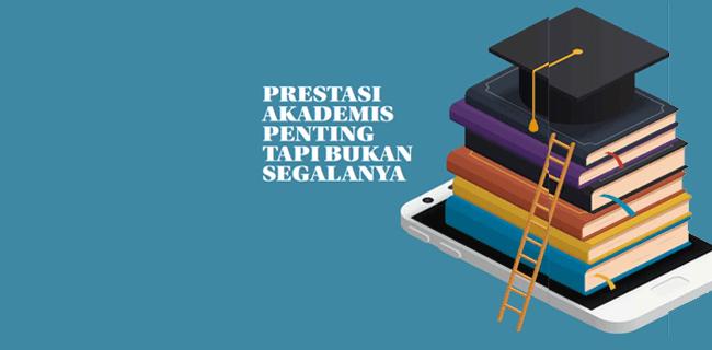 Prestasi Akademis Penting Tapi Bukan Segalanya