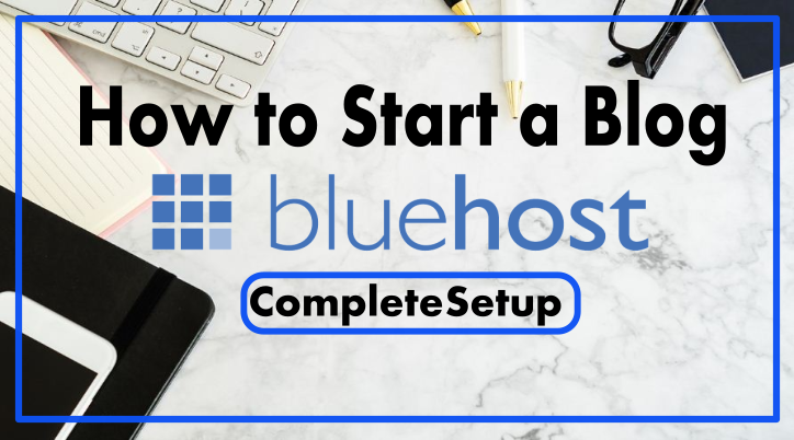 How to Start a Wordpress Blog With Bluehost | Complete Setup Guide