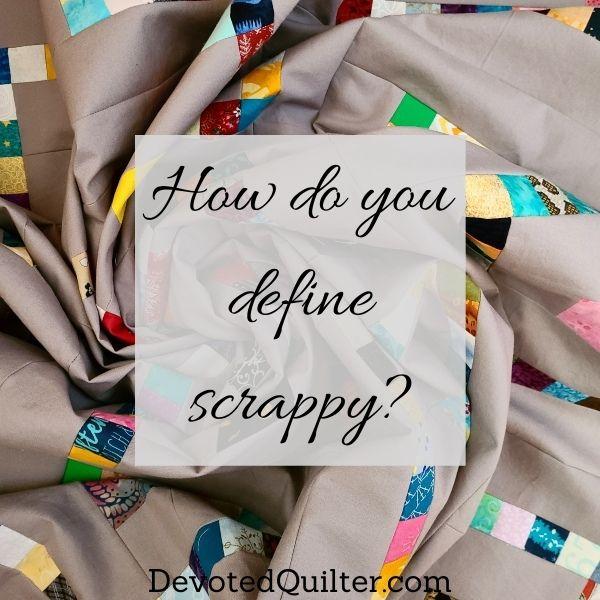How do you define scrappy? | DevotedQuilter.com