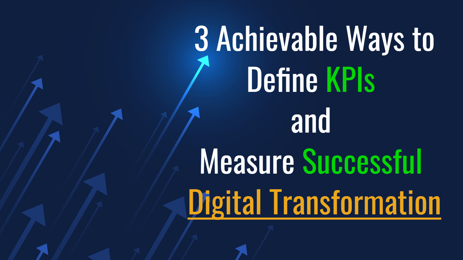 3 Achievable Ways to Define KPIs and Measure Successful Digital Transformation - Isaac Sacolick