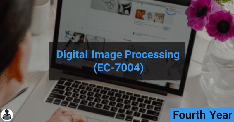 Digital Image Processing (EC-7004) RGPV notes CBGS Bachelor of engineering
