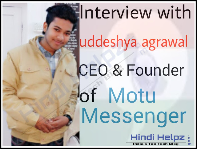 interview with uddeshya agrawal, CEO and Founder of motu messenger