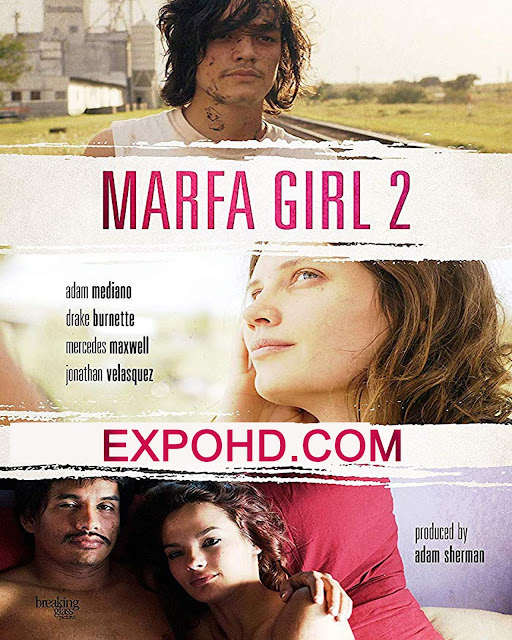 (18+) Marfa Girl 2 2018 Full Movie Download 720p | 1080p | HDRip x 261 ACC 1.3Gb [G.Drive]