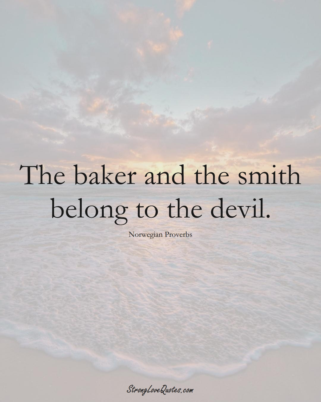 The baker and the smith belong to the devil. (Norwegian Sayings);  #EuropeanSayings