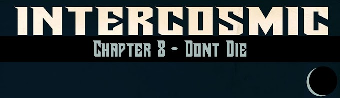 Intercosmic - Chapter 8 - Don't Die