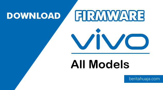Download Firmware / StockROM / OTA Android Vivo Semua Model