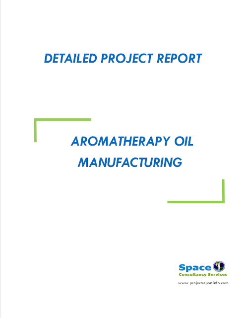 Project Report on Aromatherapy Oil Manufacturing