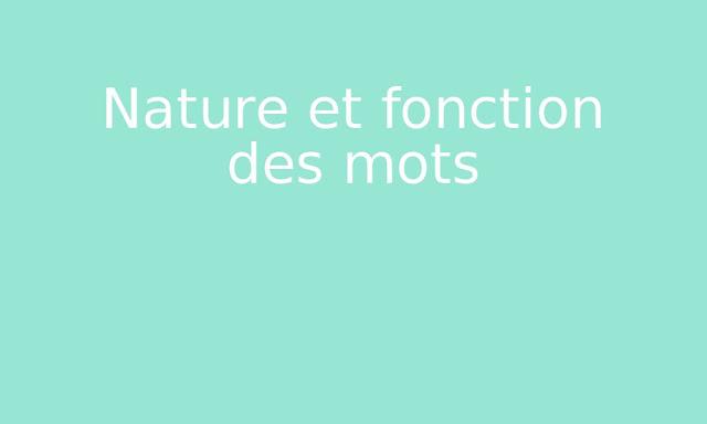 La nature et la fonction des mots en français
