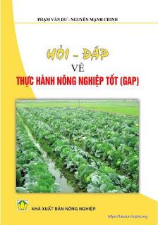 [EBOOK] HỎI ĐÁP VỀ THỰC HÀNH NÔNG NGHIỆP TỐT (GOOD AGRICULTUTAL PRACTICE - GAP), PHẠM VĂN DƯ VÀ NGUYỄN MẠNH CHINH, NXB NÔNG NGHIỆP