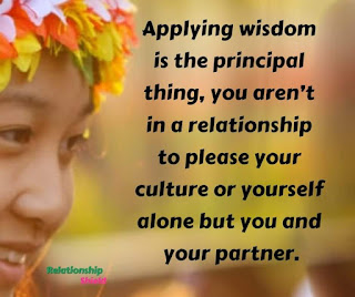 Applying wisdom is the principal thing, you aren't in a relationship to please your culture or yourself alone but you and your partner