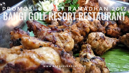 Promosi Buffet Ramadhan 2017 | Bangi Golf Resort Restaurant