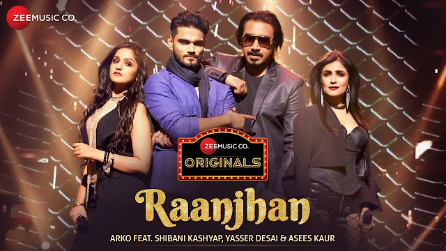 Raanjhan Song Lyrics   Zee Music Originals  Arko   Shibani Kashyap   Yasser Desai   Asees Kaur   Vinnil Markan