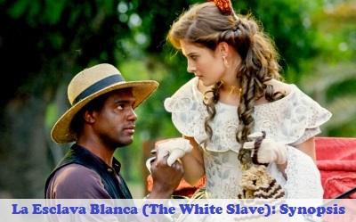 La Esclava Blanca (The White Slave): Synopsis And Cast