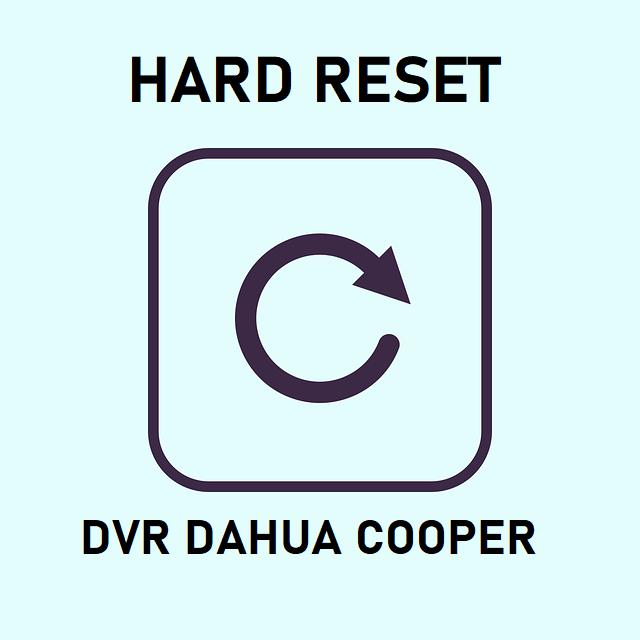 Cara Hard reset DVR Dahua Cooper Lupa password
