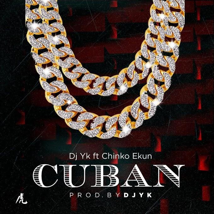 Music: Dj Yk Beatz X Chinko Ekun - Cuban