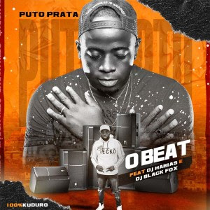 Puto Prata – O Beat (Feat Dj Habias & Dj Black Fox)