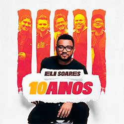 Baixar CD Gospel Eli Soares 10 Anos - Eli Soares